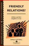 Friendly Relations? : Mothers and Their Daughters-in-Law, Cotterill, Pamela, 0748401504