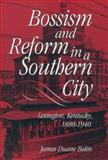 Bossism and Reform in a Southern City : Lexington, Kentucky, 1880-1940, Bolin, James Duane, 0813121507