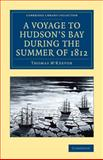 A Voyage to Hudson's Bay During the Summer Of 1812, Thomas M'Keevor and Christophe-Paulin de La Poix de éminville, 1108071503