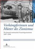 Vorkämpferinnen und Mütter des Zionismus : Die deutsch-zionistischen Frauenorganisationen (1897-1938), Or, Tamara, 3631591500