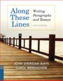 Along These Lines : Writing Paragraphs and Essays, Biays, John Sheridan and Wershoven, Carol, 0321841506