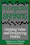 Technology in Banking : Creating Value and Destroying Profits, Steiner, Thomas D. and Teixeira, Diogo B., 1556231504