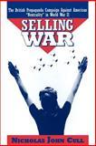 Selling War : The British Propaganda Campaign Against American Neutrality in World War II, Cull, Nicholas John, 0195111508