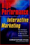 High-Performance Interactive Marketing : New Techniques and Technologies for Winning and Keeping Customers, Ryan, Christopher, 0970451504