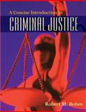 A Concise Introduction to Criminal Justice, Bohm, Robert M., 0073401501