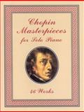 Chopin Masterpieces for Solo Piano, Frederic Chopin, 0486401502