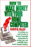 How to Make Money with Your Home Computer, Scott R. Tilley, 0888821506