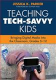 Teaching Tech-Savvy Kids : Bringing Digital Media into the Classroom, Grades 5-12, , 1412971500