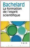 Gaston Bachelard: la Formation de l'esprit Scientifique : Contribution a une Psychanalyse de la Connaissance Objective, Vrin, 2711611507