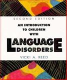 An Introduction to Children with Language Disorders, Reed, Vicki A., 002399150X