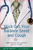 Stick Out Your Balance Sheet and Cough : Best Practices for Long-Term Business Health, Gary W. Patterson, 098224150X