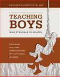 Teaching Boys Who Struggle in School : Strategies That Turn Underachievers into Successful Learners, Cleveland, Kathleen Palme, 1416611509