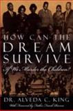 How Can the Dream Survive If We Murder the Children?, Alveda C. King, 1434361500