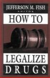 How to Legalize Drugs, Jefferson M. Fish, 0765701510