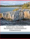 Euripidis Bacchae Recensuit Godofredus Hermannus, Euripides and Gottfried Hermann, 1149361514