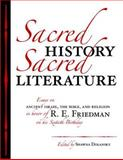Sacred History, Sacred Literature : Essays on Ancient Israel, the Bible, and Religion in Honor of R. E. Friedman on His Sixtieth Birthday, Friedman, Richard Elliott and Dolansky, Shawna, 1575061511