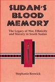 Sudan's Blood Memory : The Legacy of War, Ethnicity, and Slavery in South Sudan, Beswick, Stephanie, 1580461514