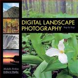 Digital Landscape Photography Step by Step, Michelle Perkins, 1584281510