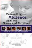 Preventing Violence Against Women and Children : Workshop Summary, Forum on Global Violence Prevention and Institute of Medicine, 0309211514