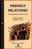 Friendly Relations? : Mothers and Their Daughters-in-Law, Cotterill, Pamela, 0748401512