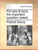 Pro Aris and Focis, the Important Question Stated, Patrick Darcy, 1140721518