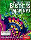 Minding Your Business with MapInfo, Whitener, Angela and Davis, Jeff, 1566901510