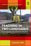 Teaching in Two Languages : Plural Identities and Classroom Practice, Jaffe, Alexandra, 0415681510