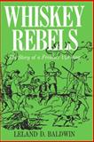 Whiskey Rebels : The Story of a Frontier Uprising, Baldwin, Leland D., 0822951517