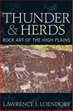 Thunder and Herds : Rock Art of the High Plains, Loendorf, Lawrence L., 1598741519