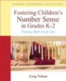 Fostering Children's Number Sense in Grades K-2 : Turning Math Inside Out, Nelson, Gregory, 0132981513