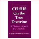 On the True Doctrine : A Discourse Against the Christians, Celsus, 0195041518