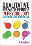Qualitative Research Methods in Psychology : Combining Core Approaches, Frost, Nollaig, 0335241514