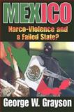 Mexico : Narco-Violence and a Failed State?, Grayson, George W., 1412811511