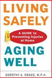 Living Safely, Aging Well : A Guide to Preventing Injuries at Home, Drago, Dorothy A., 1421411512