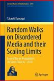 Random Walks on Disordered Media and Their Scaling Limits : École d'Été de Probabilités de Saint-Flour XL - 2010, Kumagai, Takashi, 3319031511