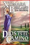 Dios Es el Camino, Xiomara Berland, 1481971514