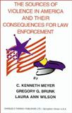The Sources of Violence in America and Their Consequences for Law Enforcement, Meyer, C. Kenneth and Brunk, Gregory G., 0398071519