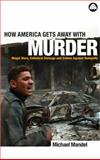 How America Gets Away with Murder : Illegal Wars, Collateral Damage and Crimes Against Humanity, Mandel, Michael, 0745321518