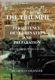 The Triumph of Persistence, Determination and Preparation, Orman Granger, 1465361510