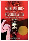Faith, Politics and Reconciliation : Catholicism and the Politics of Indigeneity, O'Sullivan, Dominic, 1869691512