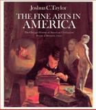 The Fine Arts in America, Taylor, Joshua C., 0226791513