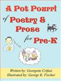 A Potpourri of Poetry and Prose for Pre-K, Georgette Crifasi, 0741421518