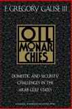 Oil Monarchies : Domestic and Security Challenges in the Arab Gulf States, Gause, F. Gregory, III, 0876091516