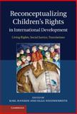 Reconceptualizing Children's Rights in International Development : Living Rights, Social Justice, Translations, , 1107031516