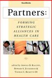 Partners : Forming Strategic Alliances in Health Care, Arnold D. Kaluzny, Howard S. Zuckerman, Thomas C. Ricketts, 1587981513
