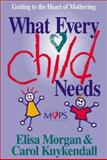 What Every Child Needs, Elisa Morgan and Carol Kuykendall, 0310211514