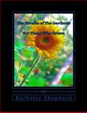 The Parable of the Gardener: for Those Who Grieve, Barbette Shepherd, 1492831514