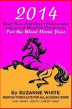 2014 Your New Astrology Horoscopes Chinese and Western, Suzanne White, 1494431513