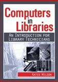 Computers in Libraries : An Introduction for Library Technicians, Wilson, Katie, 078902151X