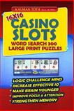 16x16 Casino Slots Word Search 300 Large Print Puzzles, Kalman Toth M.A. M.PHIL., 1500421510